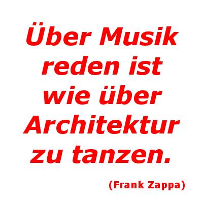 Über Musik reden ist wie über Architektur zu tanzen.
